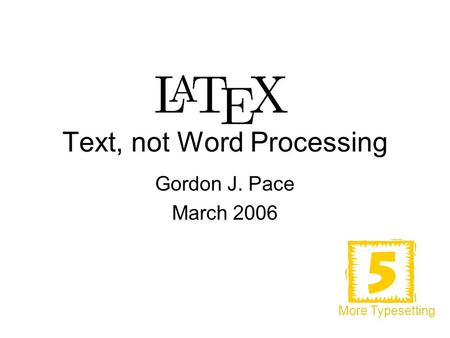 Text, not Word Processing Gordon J. Pace March 2006 More Typesetting.