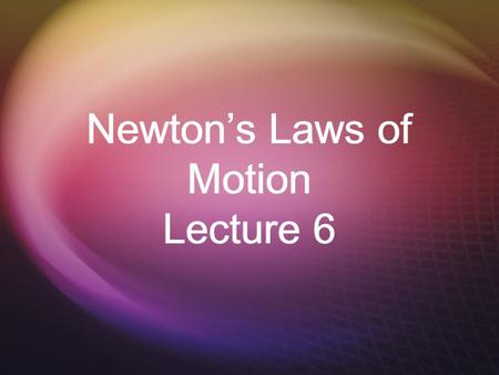 Newton's Laws of Motion Lecture 6 Does this have anything to do with cookies?  Nope, not fig newtons…Sir Isaac Newton  A little bit stuffy, bad hair,