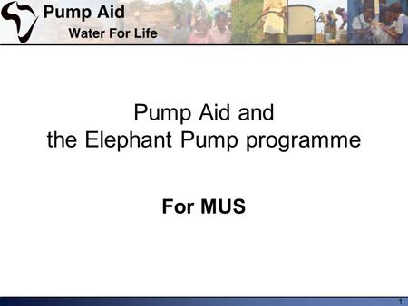 1 Pump Aid and the Elephant Pump programme For MUS.