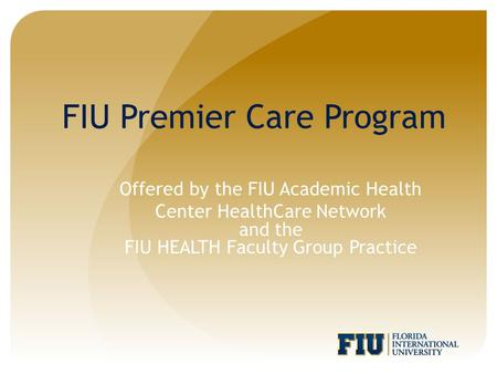 Offered by the FIU Academic Health Center HealthCare Network and the FIU HEALTH Faculty Group Practice FIU Premier Care Program.