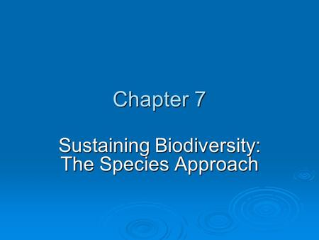 Chapter 7 Sustaining Biodiversity: The Species Approach.