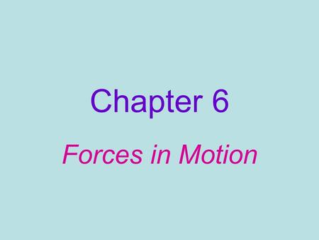 Chapter 6 Forces in Motion. Acceleration due to Gravity: ________________________________________ _______________________________________________________________.
