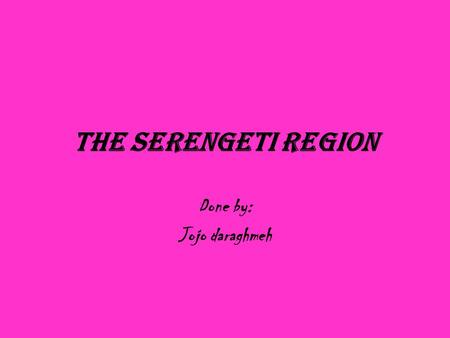 The Serengeti Region Done by: Jojo daraghmeh. Kenya and Tanzania.