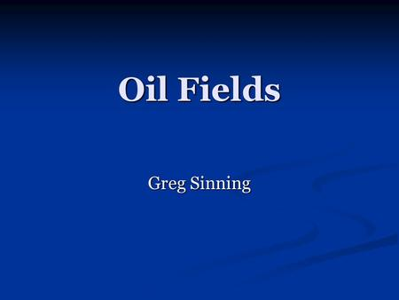 Oil Fields Greg Sinning. Oil Field Information An oilfield is an area in which there are large deposits of oil An oilfield is an area in which there are.