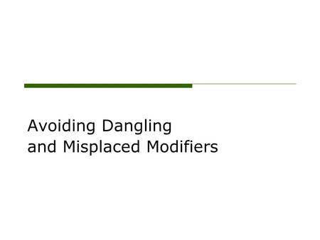 Avoiding Dangling and Misplaced Modifiers. Definition: Modifier oModifier: a word, phrase, or clause that provides information about another word in the.