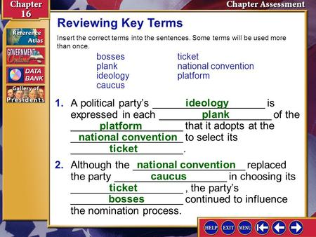 Reviewing Key Terms Insert the correct terms into the sentences. Some terms will be used more than once. bosses	ticket 	plank	national convention 	ideology	platform.