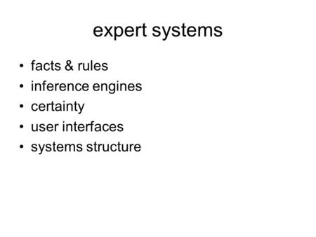 Expert systems facts & rules inference engines certainty user interfaces systems structure.