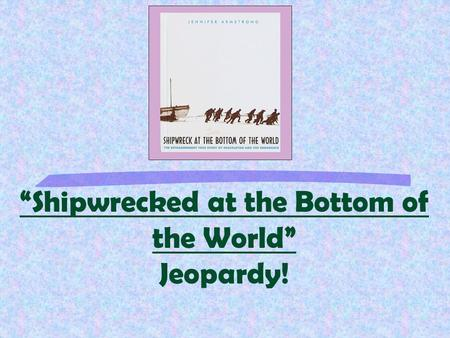 """Shipwrecked at the Bottom of the World"" Jeopardy!"