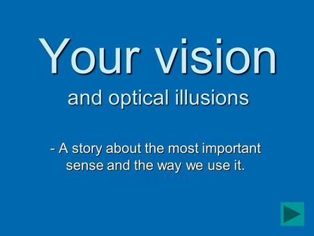 Your vision and optical illusions - A story about the most important sense and the way we use it.