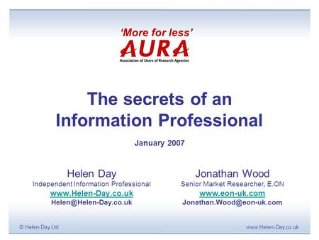 Www.Helen-Day.co.uk© Helen Day Ltd The secrets of an Information Professional January 2007 Helen Day Independent Information Professional www.Helen-Day.co.uk.