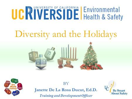 Diversity and the Holidays BY Janette De La Rosa Ducut, Ed.D. Training and Development Officer.