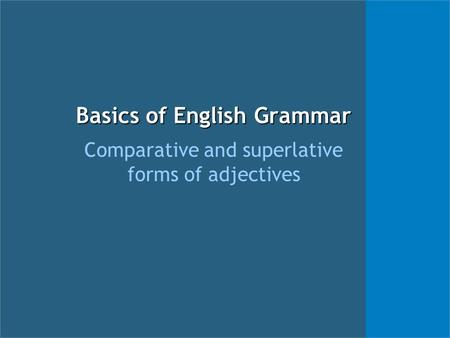 Basics of English Grammar Comparative and superlative forms of adjectives.