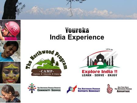 India Experience. The Northwood Program, working closely with Youreka Outbound Services of India, brings extraordinary value to US participants through.