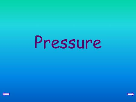 Pressure. Pressure in solids Core Relate (without calculation) pressure to force and area, using appropriate examples Extension Recall and use the equation.