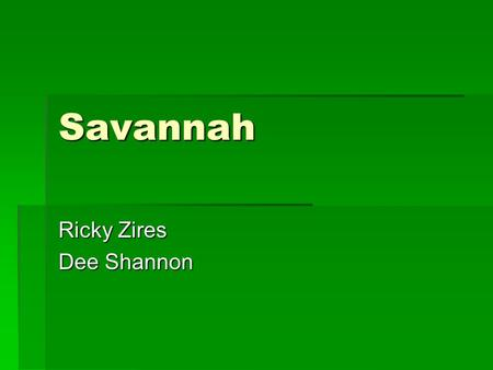 Savannah Ricky Zires Dee Shannon. Threats to savannah's  Many people make fires causing damage to trees.  This can also cause damage in the food chain.
