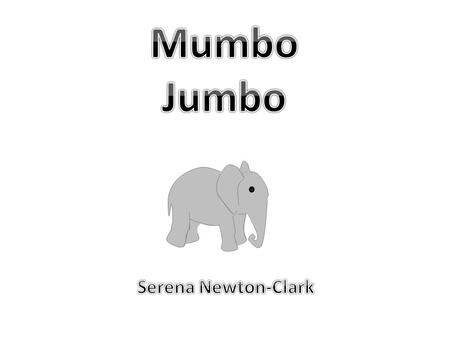 Jumbo was the biggest elephant in the world. When Jumbo was only one week old he was bigger than his mother, Mumbo.