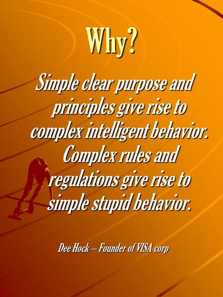 Why? Simple clear purpose and principles give rise to complex intelligent behavior. Complex rules and regulations give rise to simple stupid behavior.