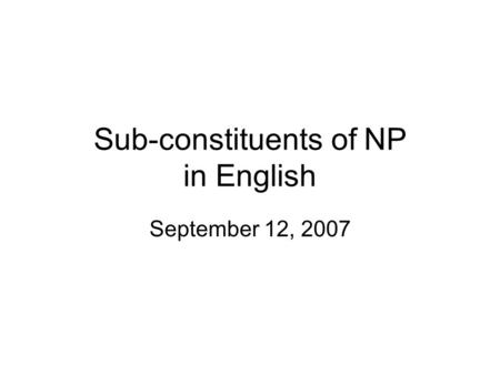 Sub-constituents of NP in English September 12, 2007.
