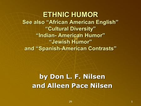"29 1 ETHNIC HUMOR See also ""African American English"" ""Cultural Diversity"" ""Indian- American Humor"" ""Jewish Humor"" and ""Spanish-American Contrasts"" by."