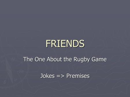 FRIENDS The One About the Rugby Game Jokes => Premises.
