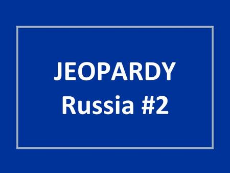 JEOPARDY Russia #2. IDEOLOGY MATTERS It's the ECONOMY, STUPID! CURIOUS or SPURIOUS WHO'S WHO ELECTIONSPARTY TIME 100 200 300 400 500.