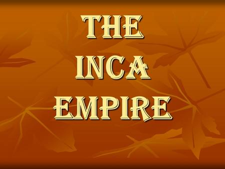 The Inca Empire.