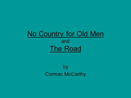 No Country for Old Men and The Road by Cormac McCarthy.