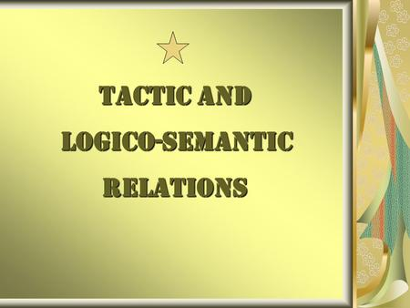TACTIC AND LOGICO-SEMANTIC RELATIONS TACTIC AND LOGICO-SEMANTIC RELATIONS.