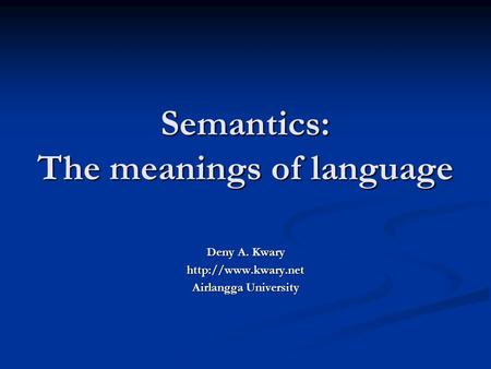 Semantics: The meanings of language Deny A. Kwary  Airlangga University.
