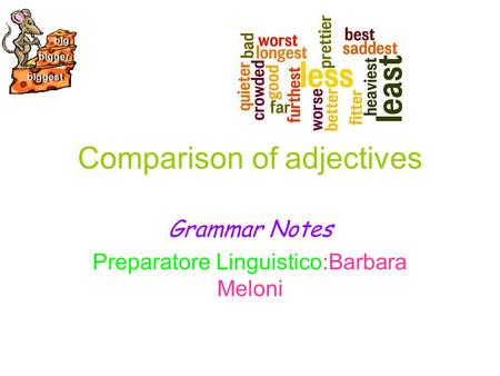 Comparison of adjectives Grammar Notes Preparatore Linguistico:Barbara Meloni.