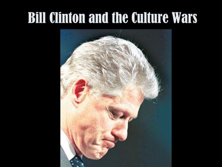 "Bill Clinton and the Culture Wars. Post-Reagan America: The Issues Post-Cold War: the ""end of ideology""? ""New"" economy: protectionism or globalisation?"
