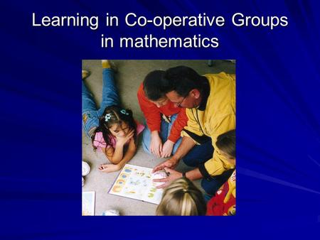 Learning in Co-operative Groups in mathematics. OECD / France Workshop Jan Terwel VU University Amsterdam Faculty of Psychology and Education Paper presented.