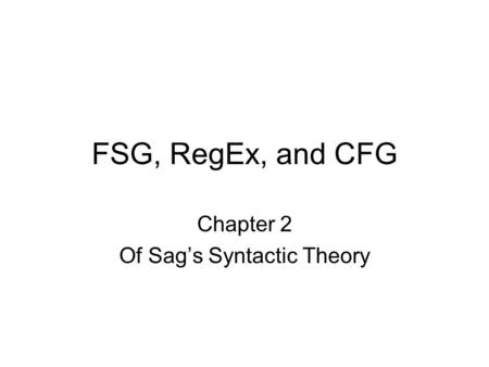 FSG, RegEx, and CFG Chapter 2 Of Sag's Syntactic Theory.