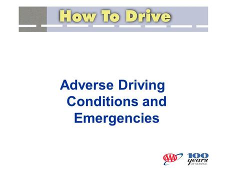 Adverse Driving Conditions and Emergencies. Driving under conditions of limited visibility Driving in drifting fog: –Reduce speed –Make sure headlights.