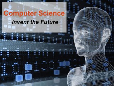 Computer Science –Invent the Future–