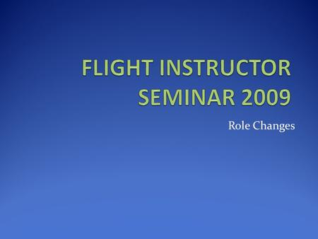 Role Changes. Introduction Brendon Bourne Flight Examiner Civil Aviation Authority Role Changes.