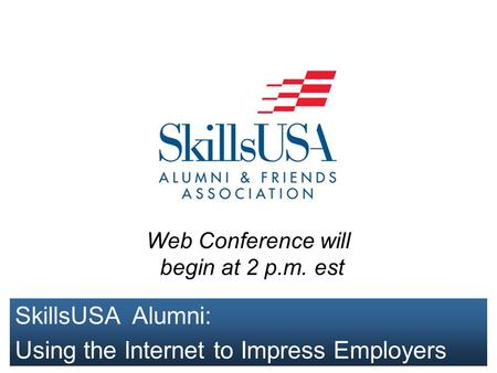 SkillsUSA Alumni: Using the Internet to Impress Employers Web Conference will begin at 2 p.m. est.