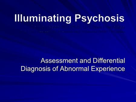 Assessment and Differential Diagnosis of Abnormal Experience.