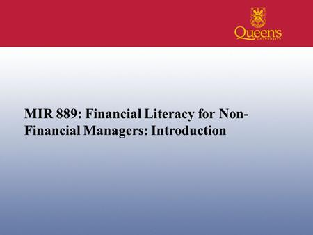 MIR 889: Financial Literacy for Non- Financial Managers: Introduction.