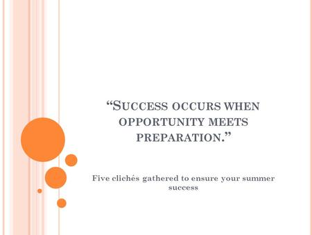 """S UCCESS OCCURS WHEN OPPORTUNITY MEETS PREPARATION."" Five clichés gathered to ensure your summer success."