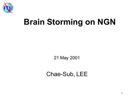 1 Brain Storming on NGN 21 May 2001 Chae-Sub, LEE.