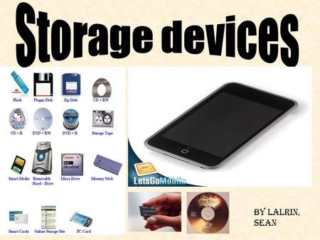 By lalrin, Sean. INTRODUCTION Storage devices are used to store your important devices safely. There are many types of storage devices such as ROM, RAM,