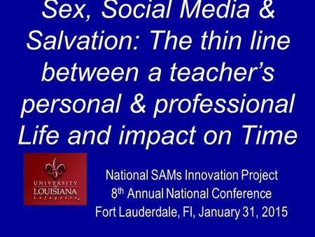 Sex, Social Media & Salvation: The thin line between a teacher's personal & professional Life and impact on Time National SAMs Innovation Project 8 th.