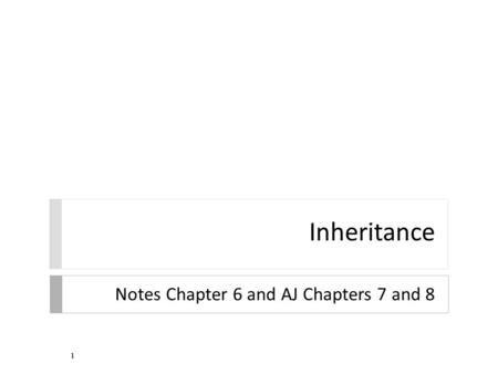 Inheritance Notes Chapter 6 and AJ Chapters 7 and 8 1.