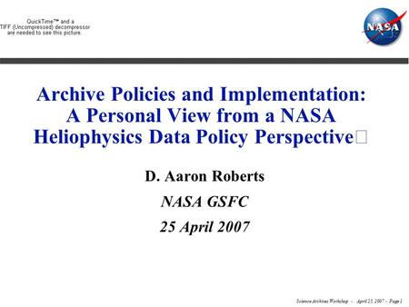 Science Archives Workshop - April 25, 2007 - Page 1 Archive Policies and Implementation: A Personal View from a NASA Heliophysics Data Policy Perspective.