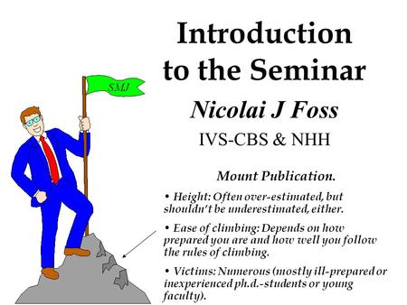Introduction to the Seminar Nicolai J Foss IVS-CBS & NHH Mount Publication. Height: Often over-estimated, but shouldn't be underestimated, either. Ease.