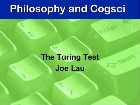 Philosophy and Cogsci The Turing Test Joe Lau. Alan Turing (1912-1954) n Famous British mathematician / logician n Mathematical theory of computation.