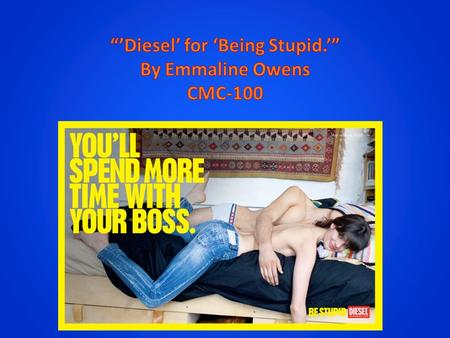"Context. Main text: ""You'll Spend more time with your Boss."" Campaign slogan: ""Be Stupid"" Under the ""Diesel"" logo: ""for successful living"" Features of."