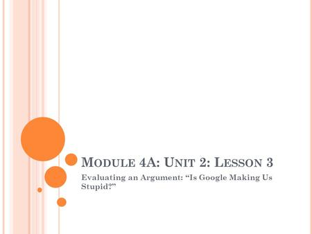 "M ODULE 4A: U NIT 2: L ESSON 3 Evaluating an Argument: ""Is Google Making Us Stupid?"""