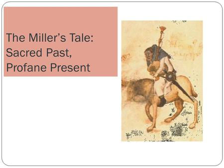 The Miller's Tale: Sacred Past, Profane Present. Themes The rejection of neoclassical epic The turn to the contemporary The present as burlesque of the.